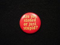 Are you stoned or just stupid?/red