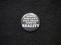 People who can't face drugs turn to reality/Black