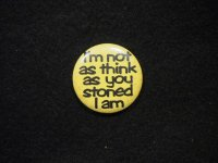 I'm not as think as you stoned I am/yellow/black